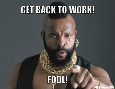 mr-t-time-meme-generator-get-back-to-work-fool-fc0cc7